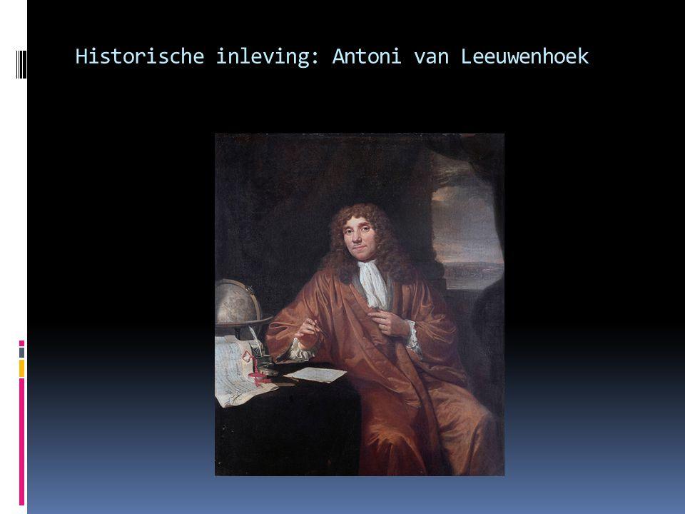 Historische inleving: Antoni van Leeuwenhoek