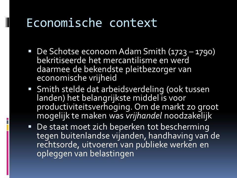 Economische context  De Schotse econoom Adam Smith (1723 – 1790) bekritiseerde het mercantilisme en werd daarmee de bekendste pleitbezorger van econo
