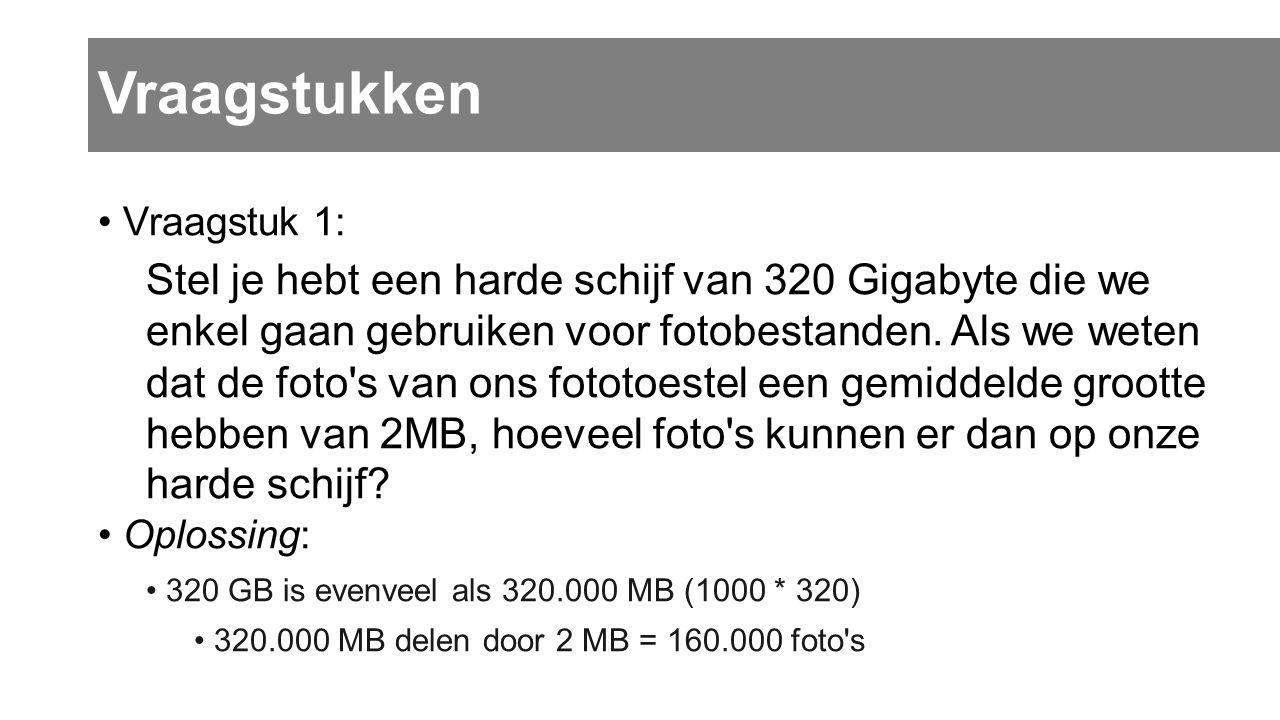 Vraagstukken Vraagstuk 1: Stel je hebt een harde schijf van 320 Gigabyte die we enkel gaan gebruiken voor fotobestanden. Als we weten dat de foto's va