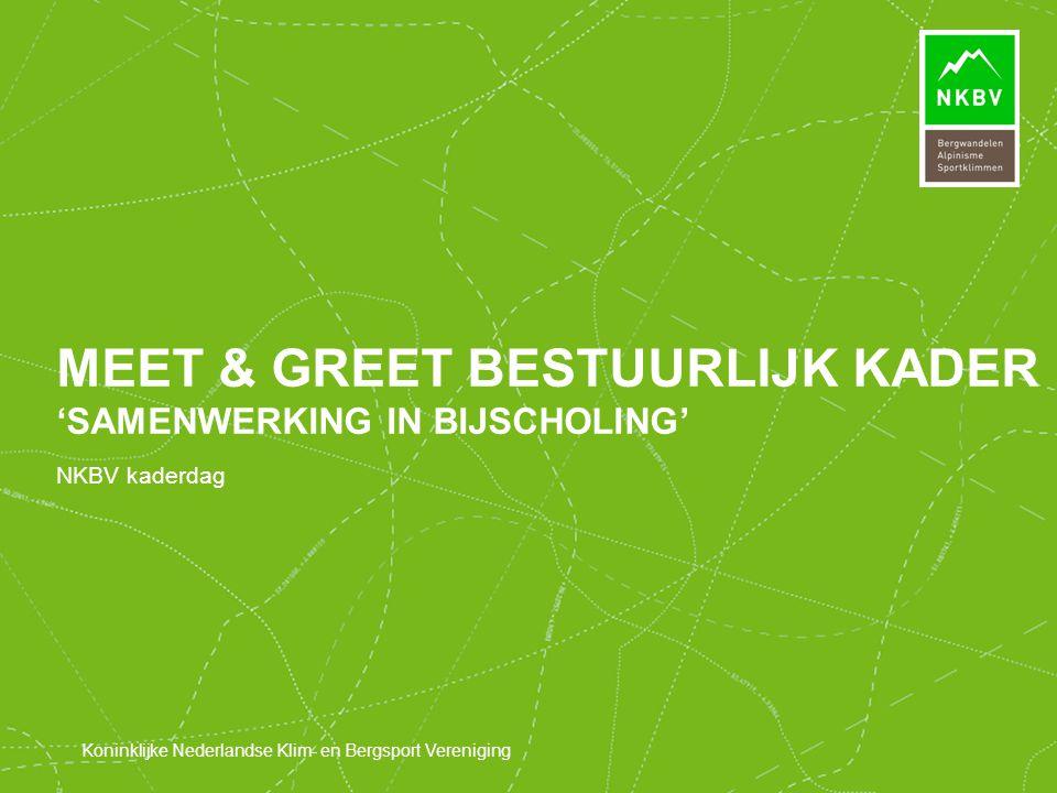 Koninklijke Nederlandse Klim- en Bergsport Vereniging NKBV kaderdag MEET & GREET BESTUURLIJK KADER 'SAMENWERKING IN BIJSCHOLING'