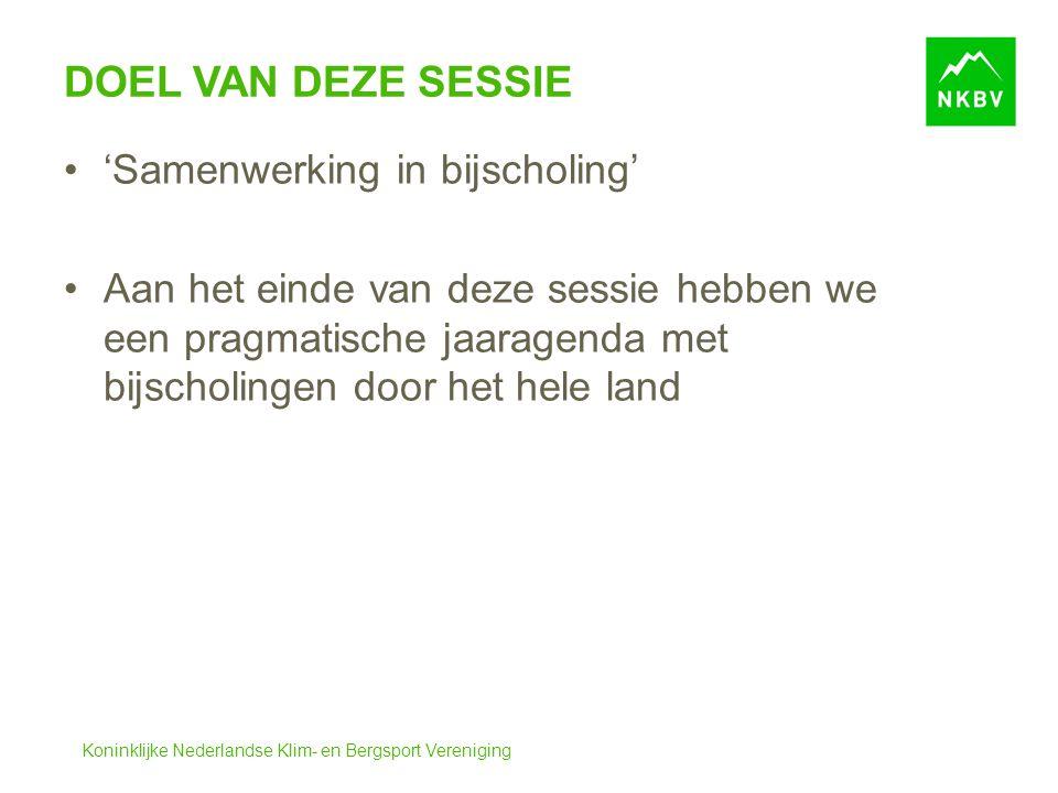 Koninklijke Nederlandse Klim- en Bergsport Vereniging DOEL VAN DEZE SESSIE 'Samenwerking in bijscholing' Aan het einde van deze sessie hebben we een pragmatische jaaragenda met bijscholingen door het hele land
