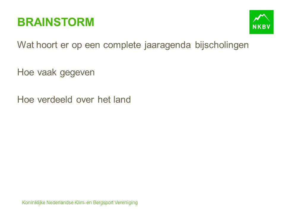 Koninklijke Nederlandse Klim- en Bergsport Vereniging BRAINSTORM Wat hoort er op een complete jaaragenda bijscholingen Hoe vaak gegeven Hoe verdeeld over het land