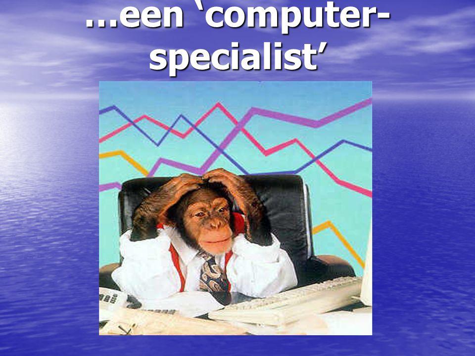 …een 'computer- specialist'
