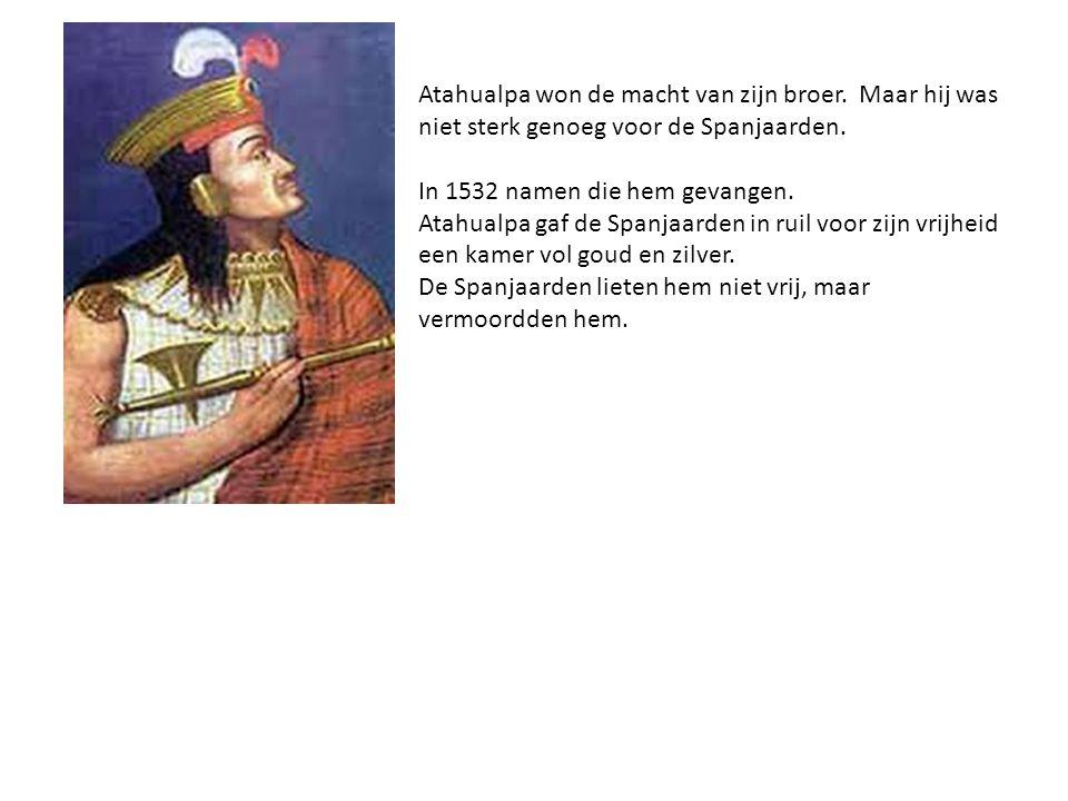 Atahualpa won de macht van zijn broer. Maar hij was niet sterk genoeg voor de Spanjaarden. In 1532 namen die hem gevangen. Atahualpa gaf de Spanjaarde
