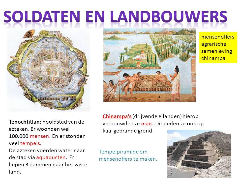 mensenoffers agrarische samenleving chinampa Tenochtitlan: hoofdstad van de azteken. Er woonden wel 100.000 mensen. En er stonden veel tempels. De azt