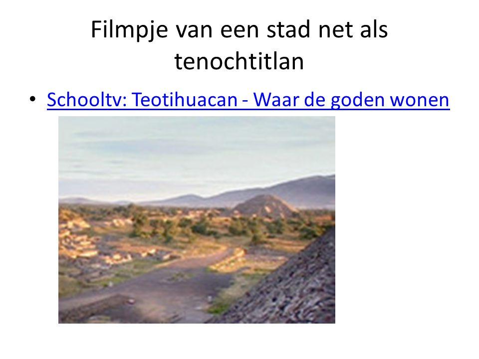http://www.schooltv.nl/video/teotihuacan-waar-de- goden-wonen/#q=Teohiuacan%20- %20waar%20goden%20wonen%20 Filmpje van een stad net als tenochtitlan Schooltv: Teotihuacan - Waar de goden wonen