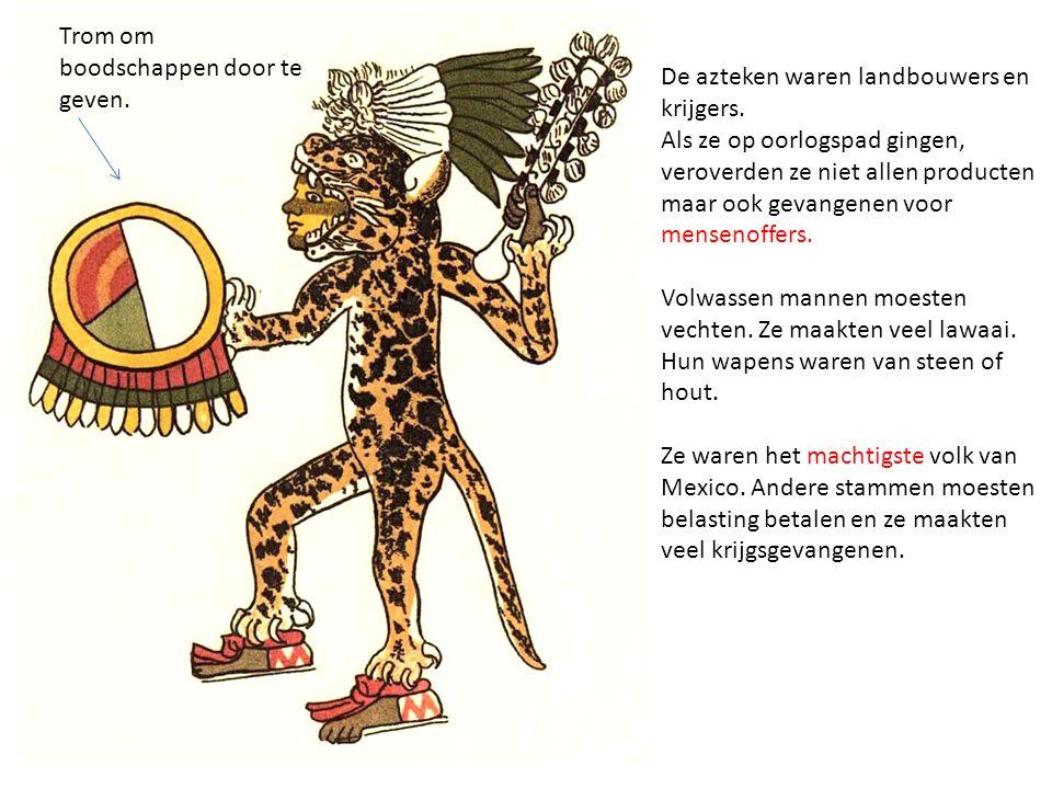 De azteken waren landbouwers en krijgers. Als ze op oorlogspad gingen, veroverden ze niet allen producten maar ook gevangenen voor mensenoffers. Volwa