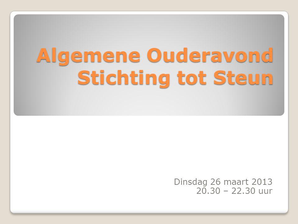 Algemene Ouderavond Stichting tot Steun Dinsdag 26 maart 2013 20.30 – 22.30 uur