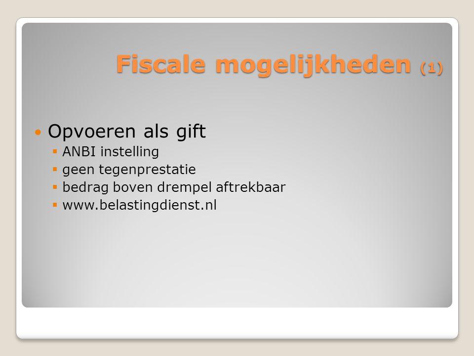 Fiscale mogelijkheden (1) Opvoeren als gift  ANBI instelling  geen tegenprestatie  bedrag boven drempel aftrekbaar  www.belastingdienst.nl