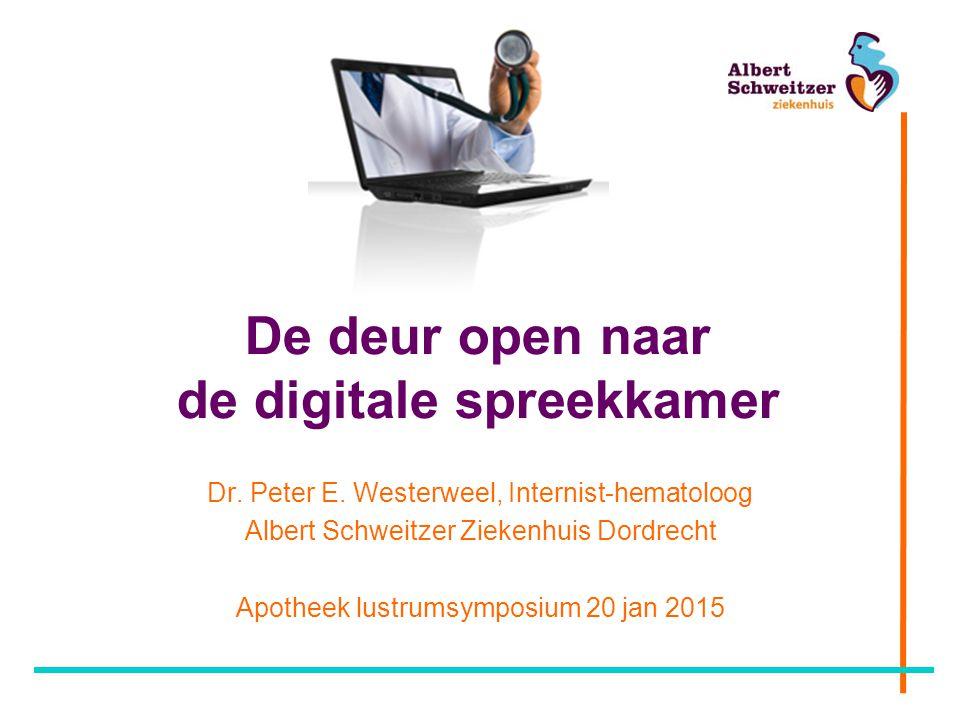 De deur open naar de digitale spreekkamer Dr. Peter E. Westerweel, Internist-hematoloog Albert Schweitzer Ziekenhuis Dordrecht Apotheek lustrumsymposi