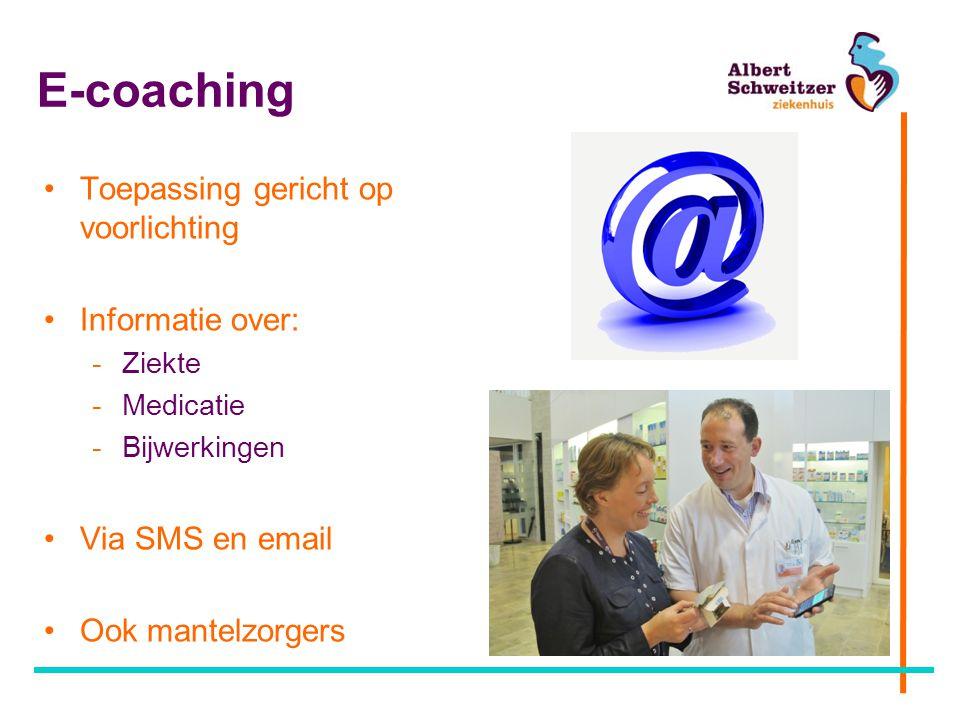 E-coaching Toepassing gericht op voorlichting Informatie over: -Ziekte -Medicatie -Bijwerkingen Via SMS en email Ook mantelzorgers
