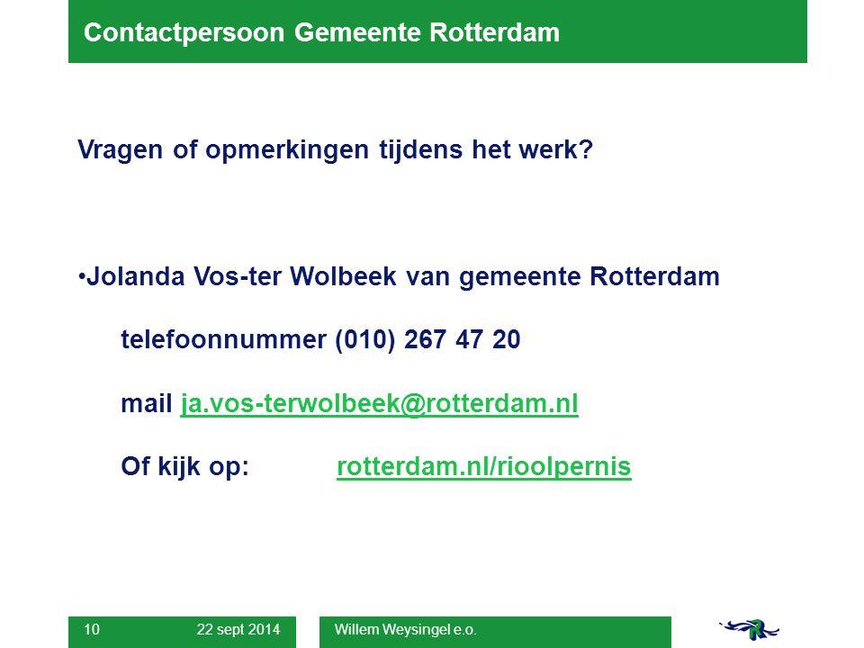 22 sept 2014 Willem Weysingel e.o. 10 Contactpersoon Gemeente Rotterdam Vragen of opmerkingen tijdens het werk? Jolanda Vos-ter Wolbeek van gemeente R