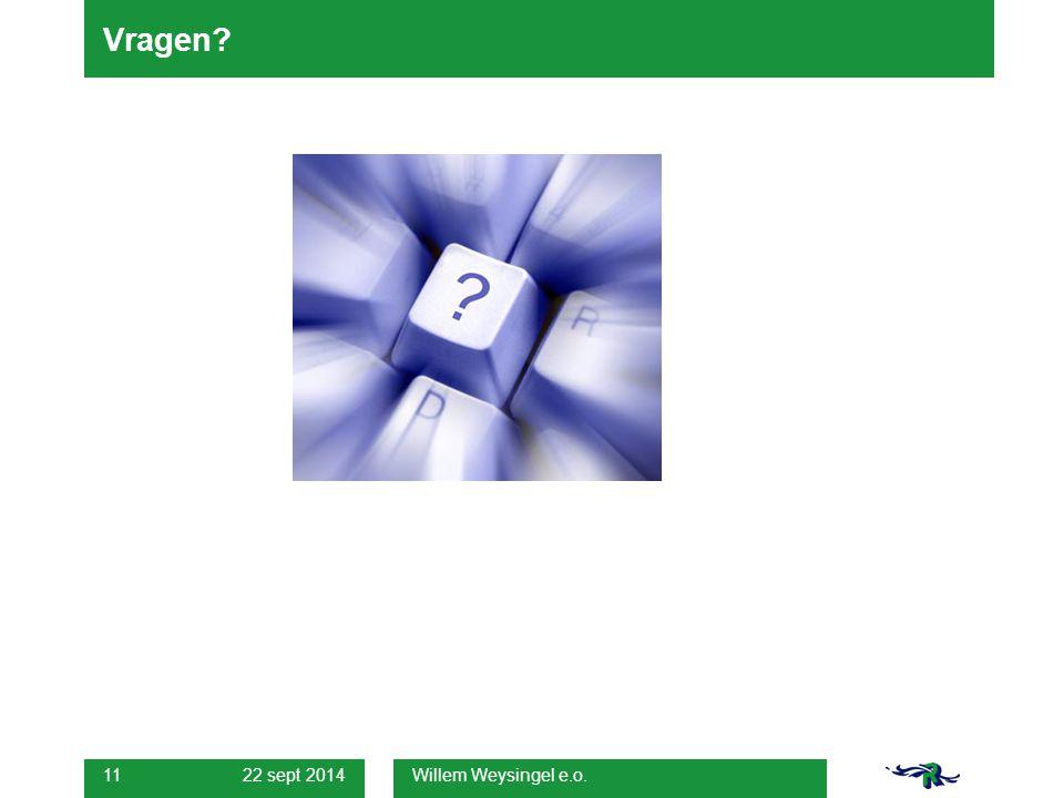 22 sept 2014 Willem Weysingel e.o. 11 Vragen?