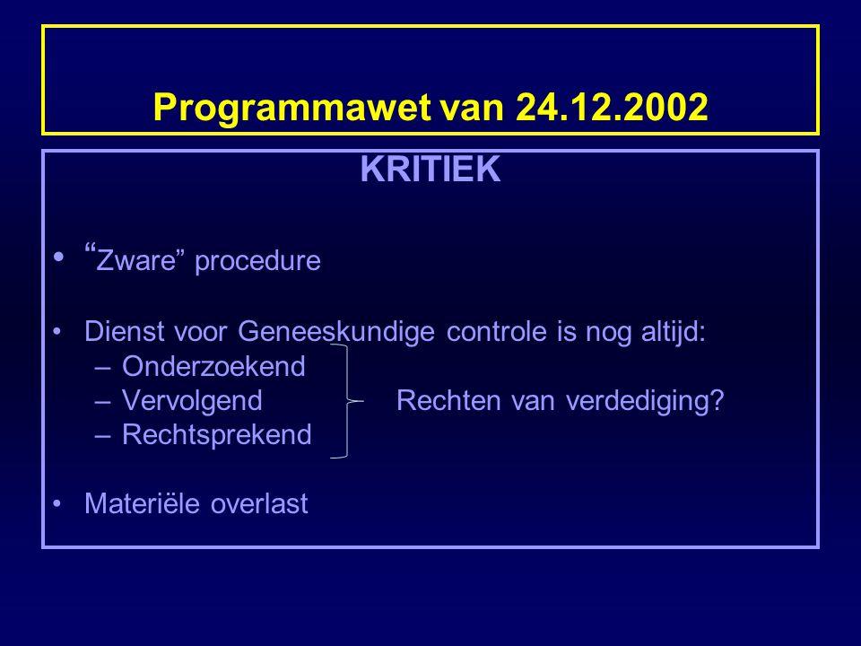 """Programmawet van 24.12.2002 KRITIEK """" Zware"""" procedure Dienst voor Geneeskundige controle is nog altijd: –Onderzoekend –VervolgendRechten van verdedig"""