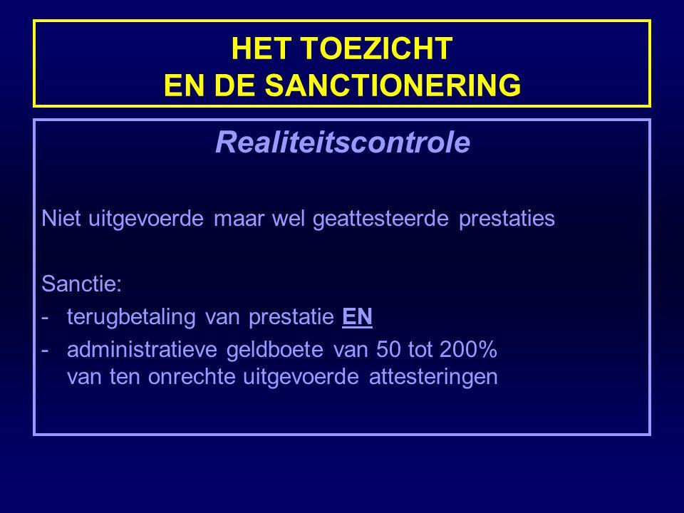HET TOEZICHT EN DE SANCTIONERING Realiteitscontrole Niet uitgevoerde maar wel geattesteerde prestaties Sanctie: -terugbetaling van prestatie EN -admin
