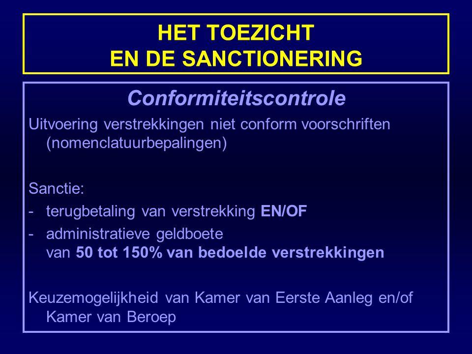 HET TOEZICHT EN DE SANCTIONERING Conformiteitscontrole Uitvoering verstrekkingen niet conform voorschriften (nomenclatuurbepalingen) Sanctie: -terugbe