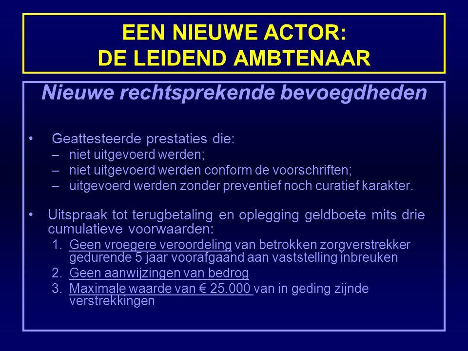 EEN NIEUWE ACTOR: DE LEIDEND AMBTENAAR Nieuwe rechtsprekende bevoegdheden Geattesteerde prestaties die: –niet uitgevoerd werden; –niet uitgevoerd werd