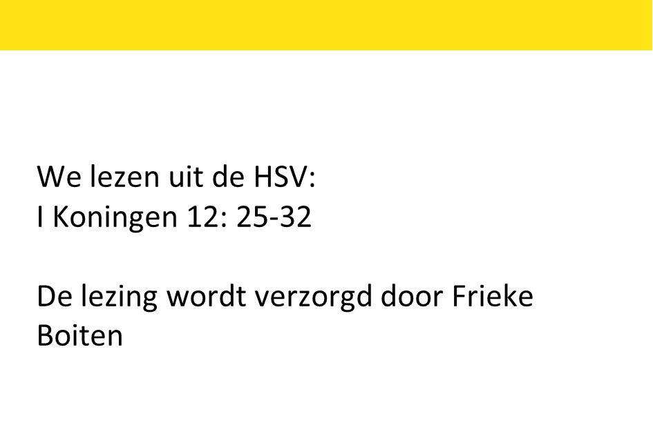 We lezen uit de HSV: I Koningen 12: 25-32 De lezing wordt verzorgd door Frieke Boiten