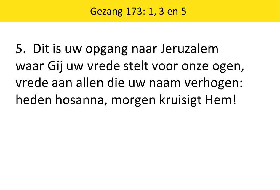 Gezang 173: 1, 3 en 5 5.