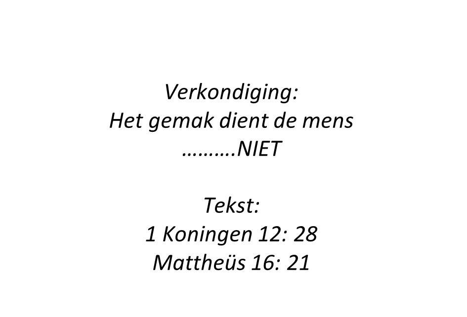 Verkondiging: Het gemak dient de mens ……….NIET Tekst: 1 Koningen 12: 28 Mattheüs 16: 21