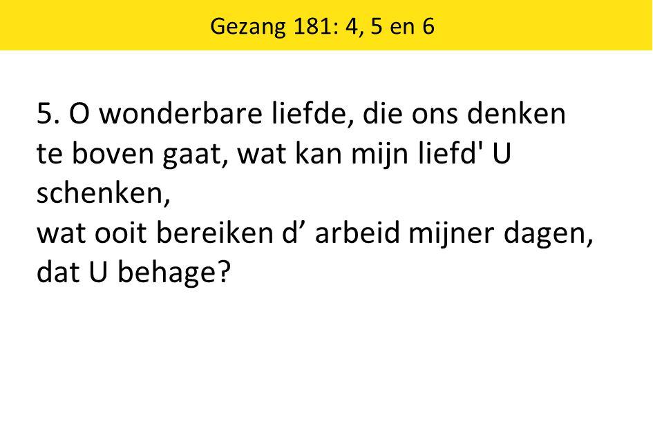 Gezang 181: 4, 5 en 6 5.
