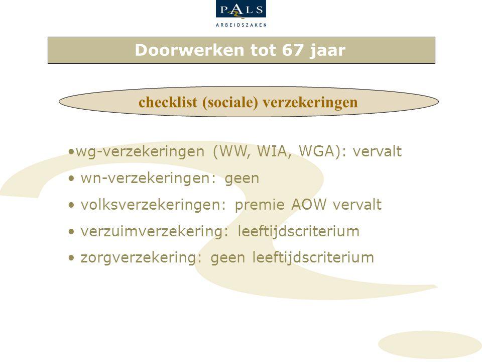 Doorwerken tot 67 jaar checklist (sociale) verzekeringen wg-verzekeringen (WW, WIA, WGA): vervalt wn-verzekeringen: geen volksverzekeringen: premie AO