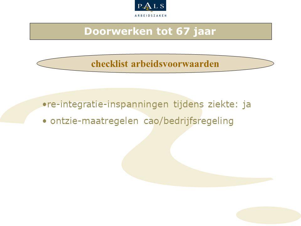 Doorwerken tot 67 jaar checklist arbeidsvoorwaarden re-integratie-inspanningen tijdens ziekte: ja ontzie-maatregelen cao/bedrijfsregeling