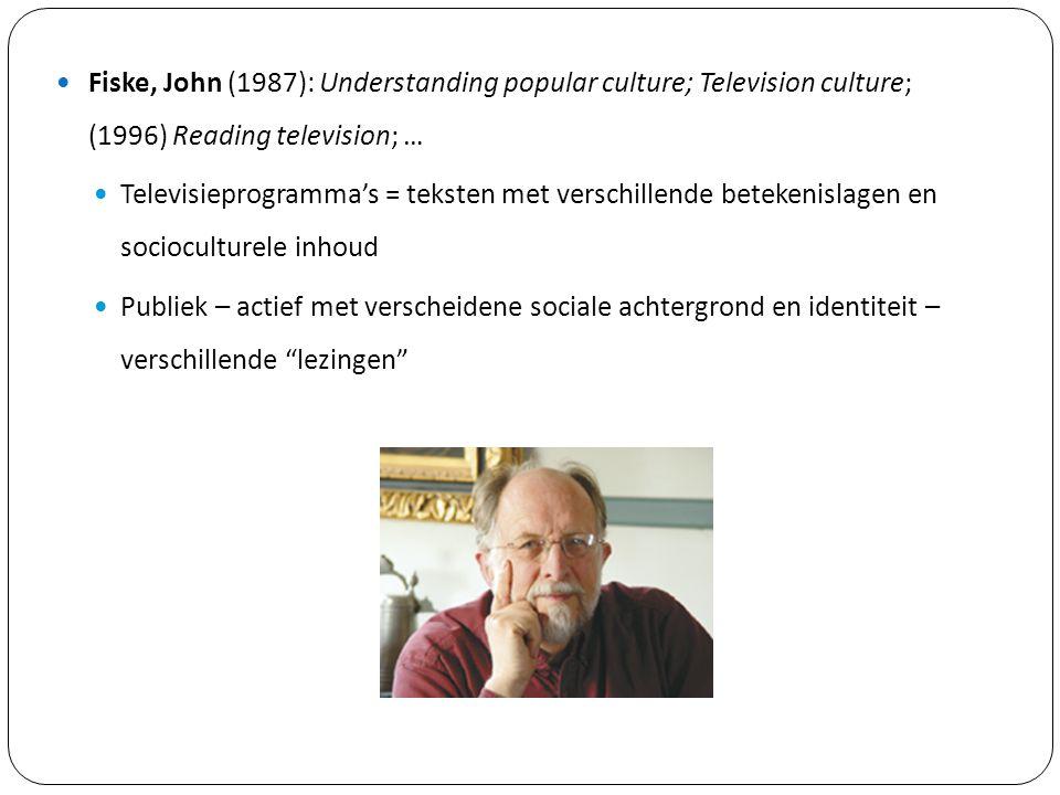 Fiske, John (1987): Understanding popular culture; Television culture; (1996) Reading television; … Televisieprogramma's = teksten met verschillende b