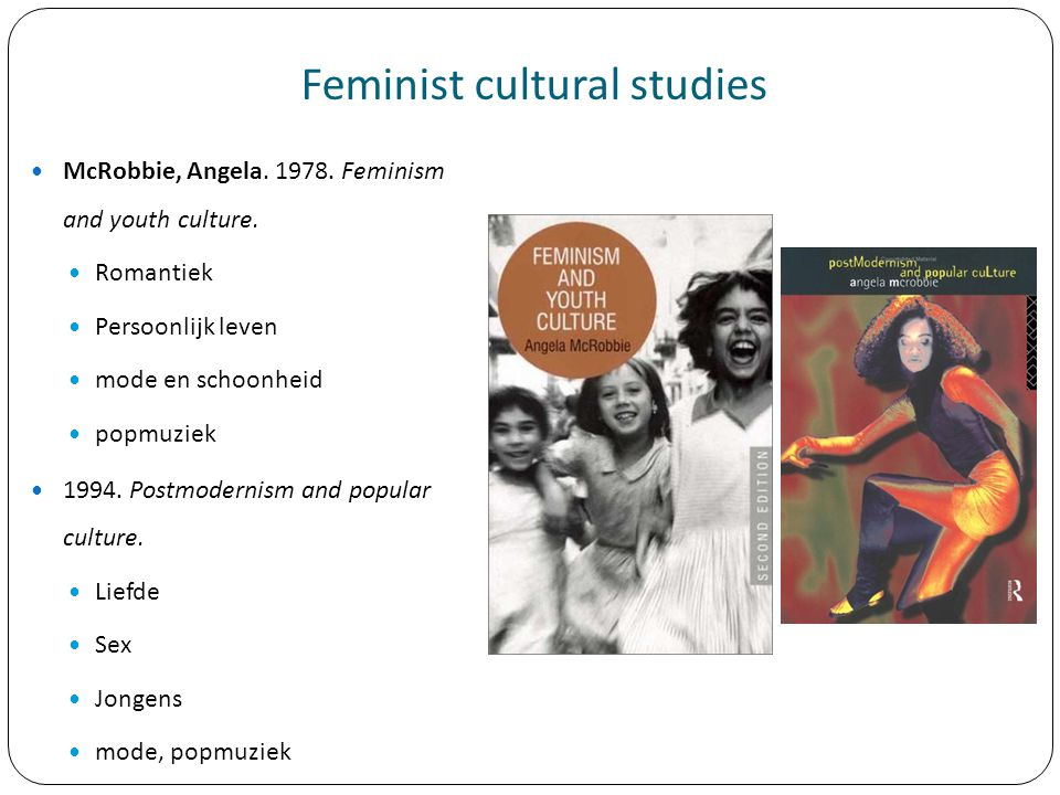 Feminist cultural studies McRobbie, Angela.1978. Feminism and youth culture.