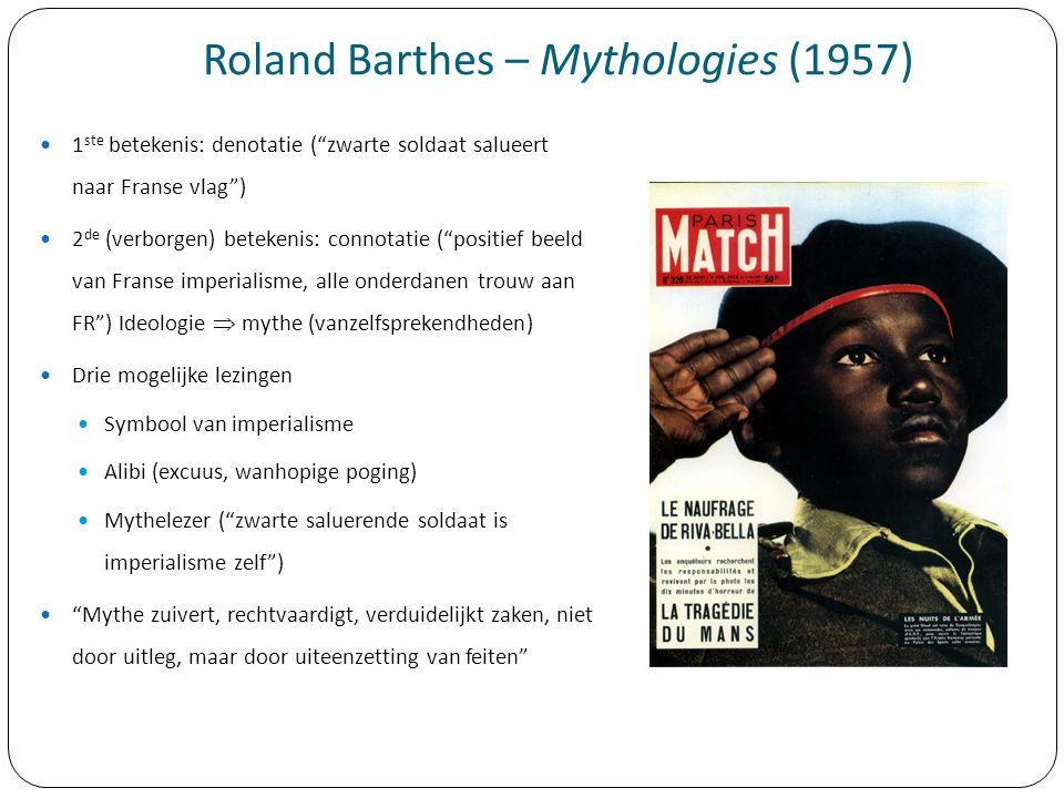 """Roland Barthes – Mythologies (1957) 1 ste betekenis: denotatie (""""zwarte soldaat salueert naar Franse vlag"""") 2 de (verborgen) betekenis: connotatie (""""p"""