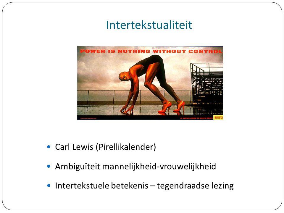 Intertekstualiteit Carl Lewis (Pirellikalender) Ambiguïteit mannelijkheid-vrouwelijkheid Intertekstuele betekenis – tegendraadse lezing