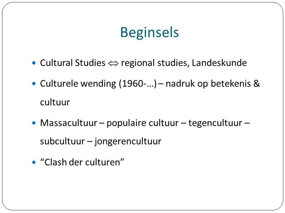 Beginsels Cultural Studies  regional studies, Landeskunde Culturele wending (1960-…) – nadruk op betekenis & cultuur Massacultuur – populaire cultuur