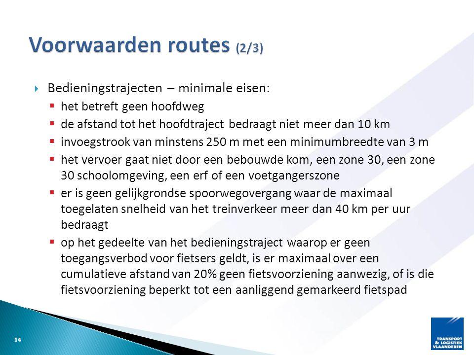  Bedieningstrajecten – minimale eisen:  het betreft geen hoofdweg  de afstand tot het hoofdtraject bedraagt niet meer dan 10 km  invoegstrook van