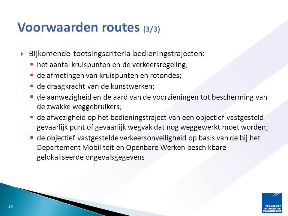  Bijkomende toetsingscriteria bedieningstrajecten:  het aantal kruispunten en de verkeersregeling;  de afmetingen van kruispunten en rotondes;  de