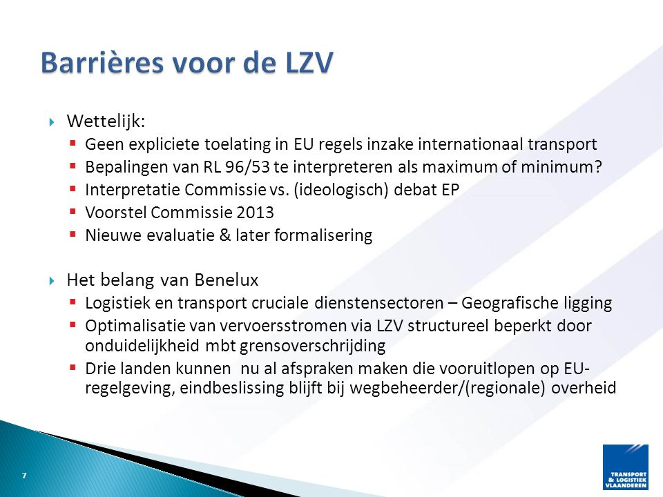  BELGIË / VLAANDEREN:  2009: indienen eerste trajectvoorstellen en 1 ste advies MORA  2011: 2 de advies MORA (Mobiliteitsraad Vlaanderen)  2012:  KB betreffende LZV's in het kader van proefprojecten  3 de advies MORA  2013:  decreet en besluit Vlaamse Regering m.b.t.