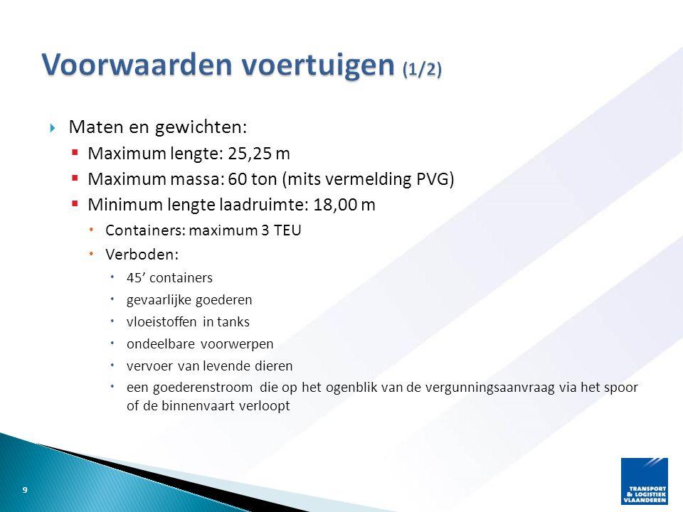 Maten en gewichten:  Maximum lengte: 25,25 m  Maximum massa: 60 ton (mits vermelding PVG)  Minimum lengte laadruimte: 18,00 m  Containers: maxim