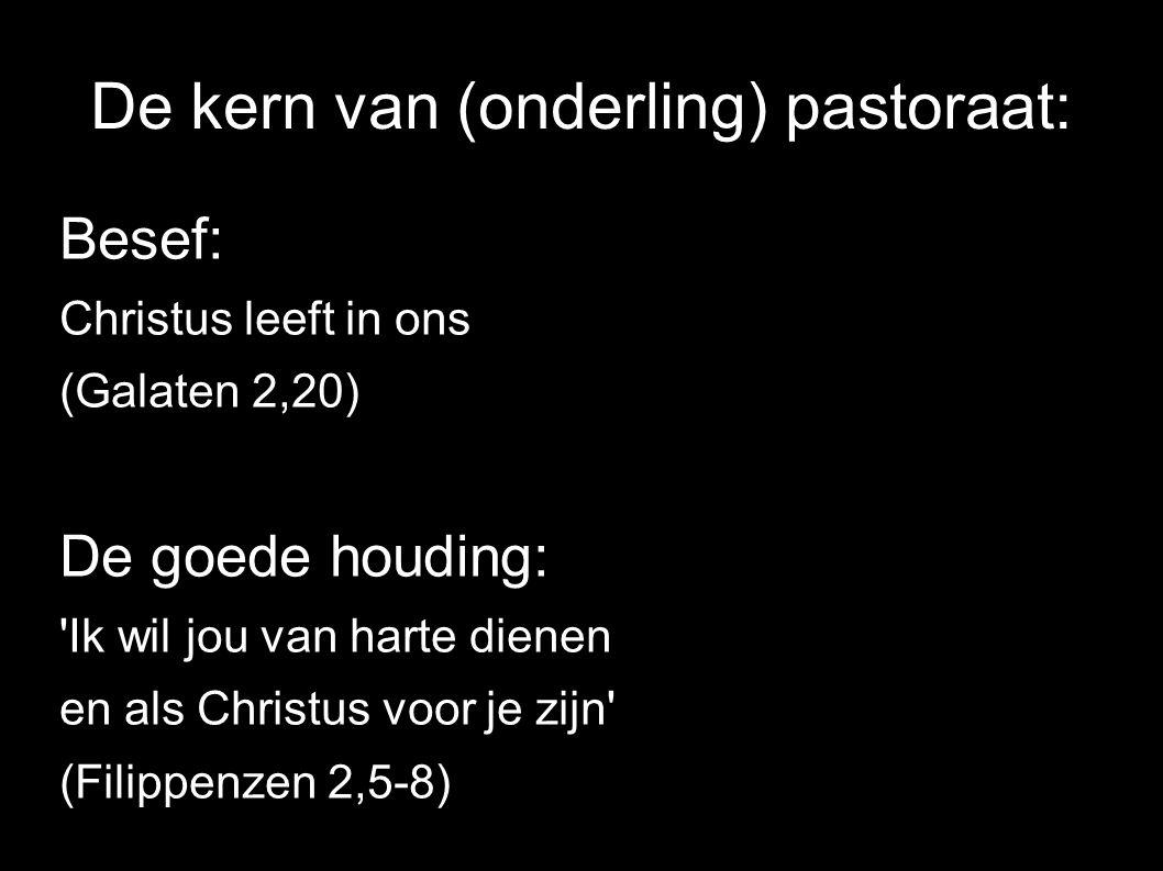 De kern van (onderling) pastoraat: Besef: Christus leeft in ons (Galaten 2,20) De goede houding: Ik wil jou van harte dienen en als Christus voor je zijn (Filippenzen 2,5-8)