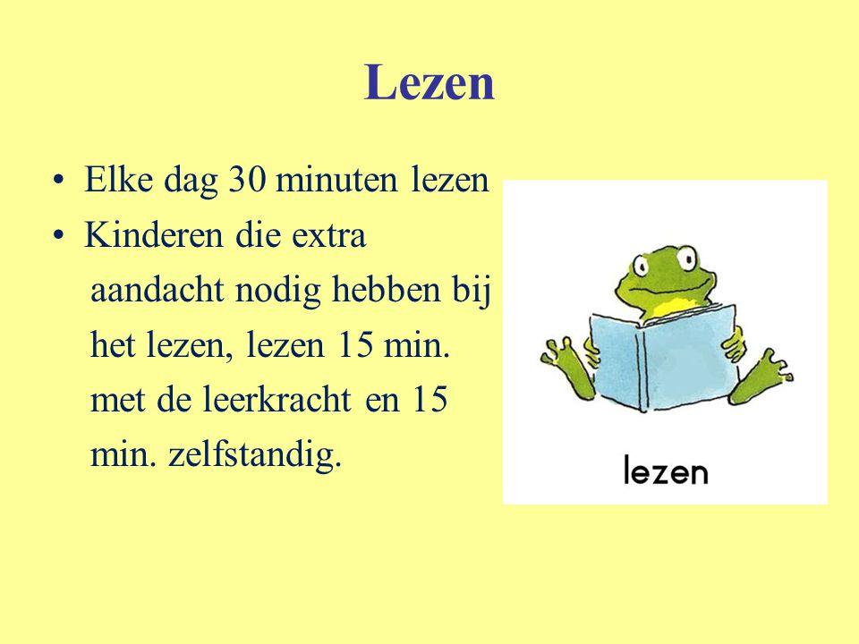 Lezen Elke dag 30 minuten lezen Kinderen die extra aandacht nodig hebben bij het lezen, lezen 15 min. met de leerkracht en 15 min. zelfstandig.