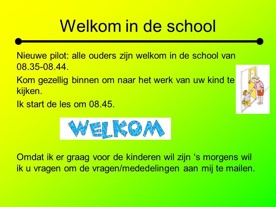 Welkom in de school Nieuwe pilot: alle ouders zijn welkom in de school van 08.35-08.44. Kom gezellig binnen om naar het werk van uw kind te kijken. Ik
