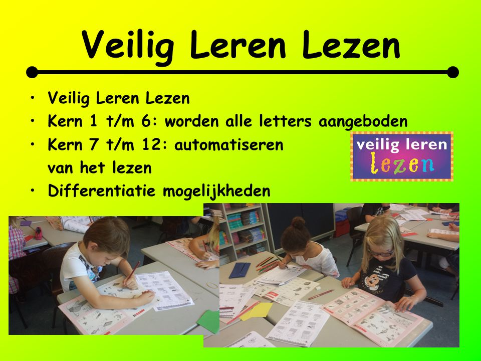 Veilig Leren Lezen Kern 1 t/m 6: worden alle letters aangeboden Kern 7 t/m 12: automatiseren van het lezen Differentiatie mogelijkheden