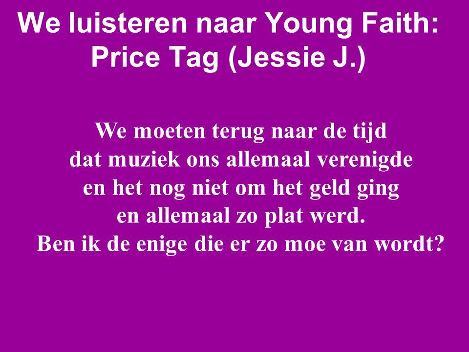 We luisteren naar Young Faith: Price Tag (Jessie J.) We moeten terug naar de tijd dat muziek ons allemaal verenigde en het nog niet om het geld ging e