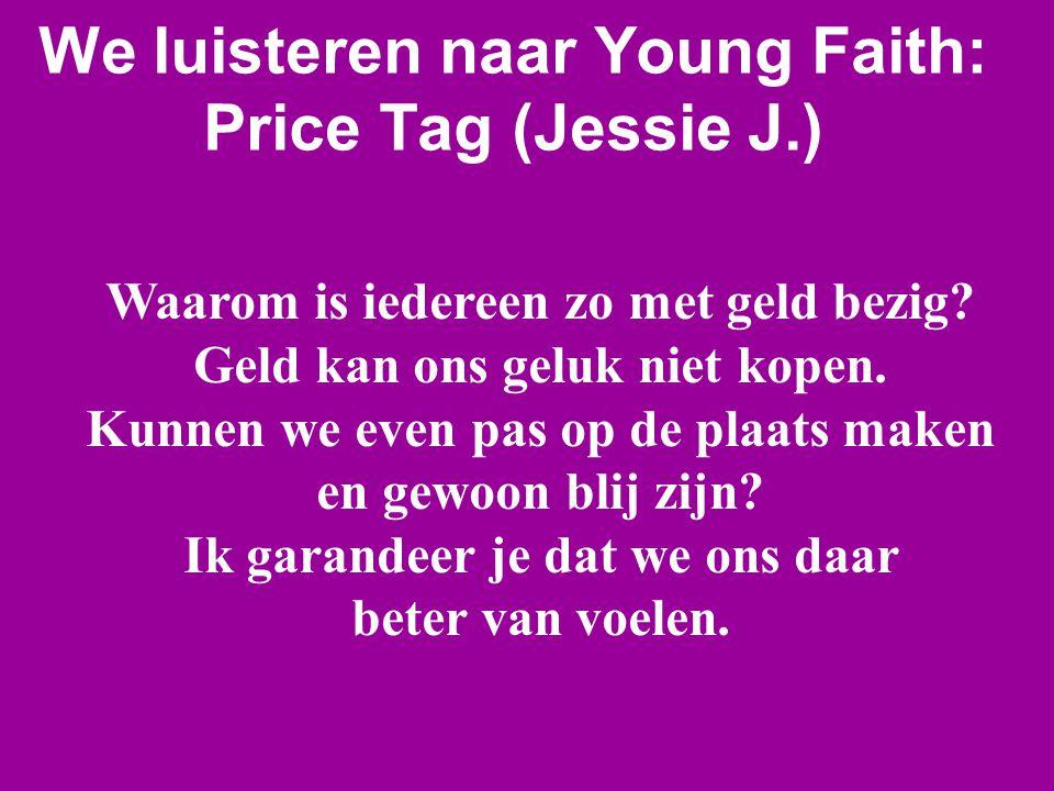 We luisteren naar Young Faith: Price Tag (Jessie J.) Waarom is iedereen zo met geld bezig? Geld kan ons geluk niet kopen. Kunnen we even pas op de pla