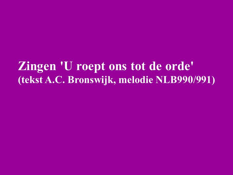 Zingen 'U roept ons tot de orde' (tekst A.C. Bronswijk, melodie NLB990/991)