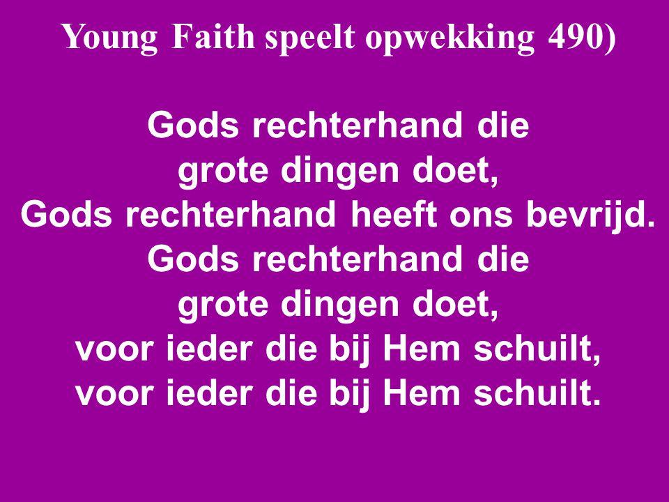 Young Faith speelt opwekking 490) Gods rechterhand die grote dingen doet, Gods rechterhand heeft ons bevrijd. Gods rechterhand die grote dingen doet,