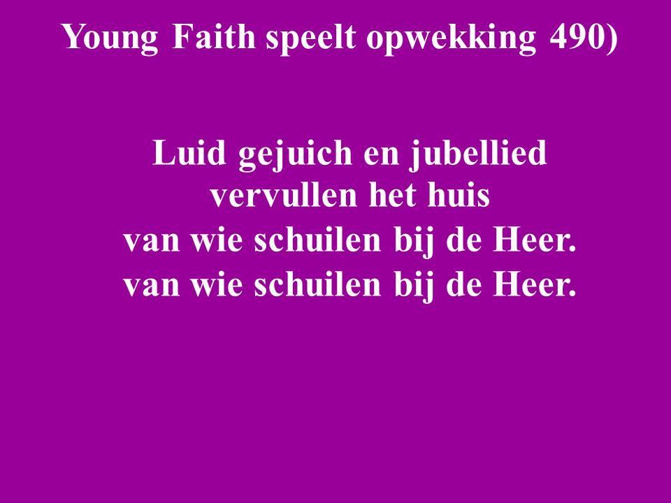 Young Faith speelt opwekking 490) Luid gejuich en jubellied vervullen het huis van wie schuilen bij de Heer.