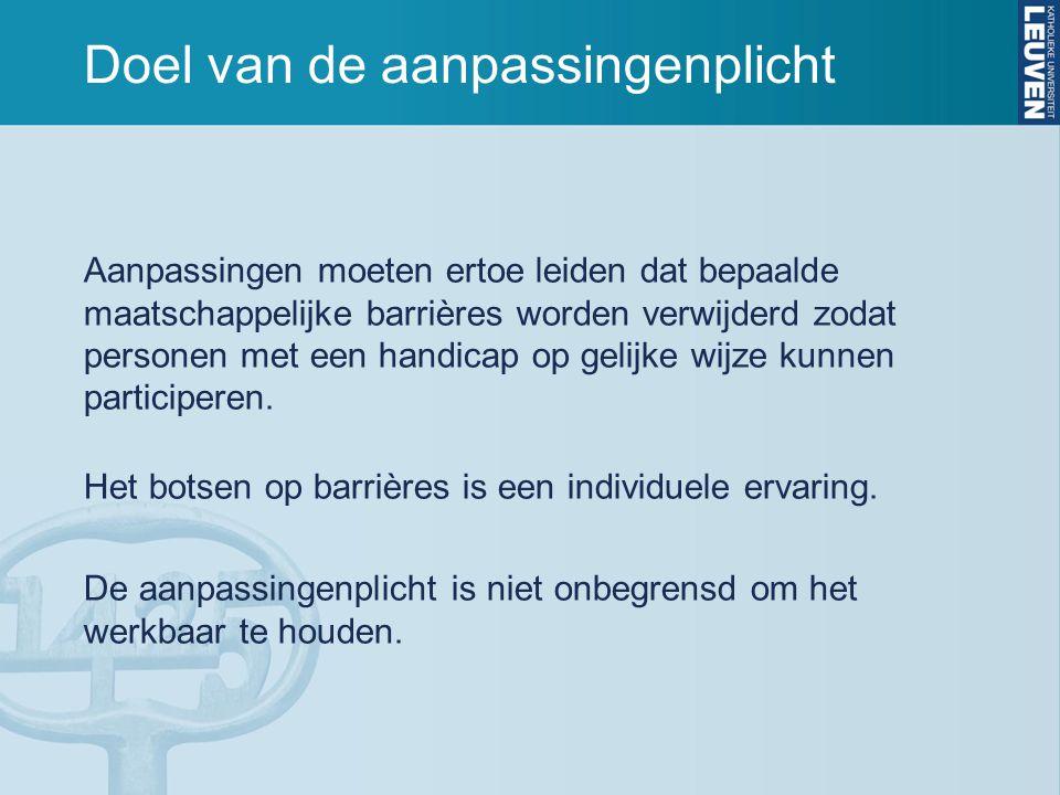 Doel van de aanpassingenplicht Aanpassingen moeten ertoe leiden dat bepaalde maatschappelijke barrières worden verwijderd zodat personen met een handi