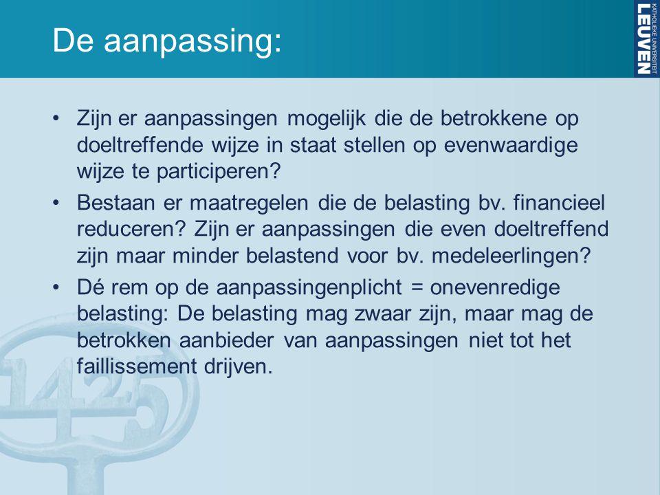 De aanpassing: Zijn er aanpassingen mogelijk die de betrokkene op doeltreffende wijze in staat stellen op evenwaardige wijze te participeren? Bestaan