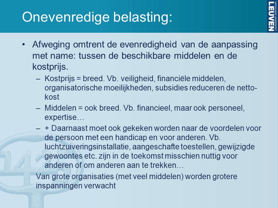 Onevenredige belasting: Afweging omtrent de evenredigheid van de aanpassing met name: tussen de beschikbare middelen en de kostprijs. –Kostprijs = bre