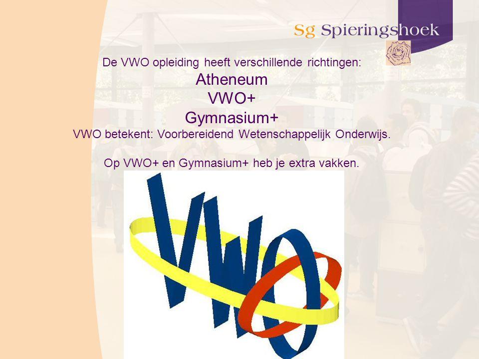De VWO opleiding heeft verschillende richtingen: Atheneum VWO+ Gymnasium+ VWO betekent: Voorbereidend Wetenschappelijk Onderwijs.