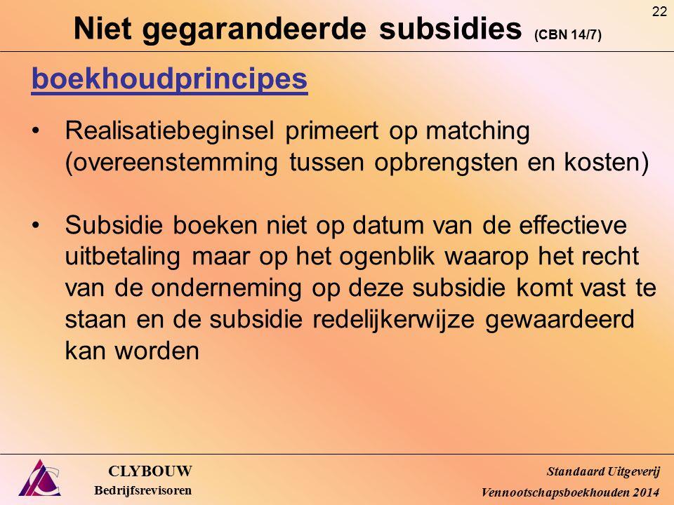 Niet gegarandeerde subsidies (CBN 14/7) CLYBOUW Bedrijfsrevisoren boekhoudprincipes Realisatiebeginsel primeert op matching (overeenstemming tussen op